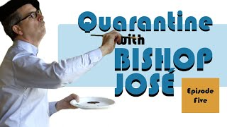 Quarantine with Bishop José, Episode 5