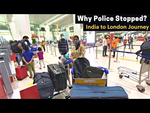Police stopped us at Indian Airport   India to London Journey