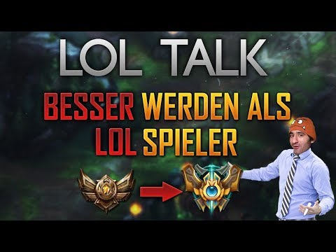Besser werden als LoL Spieler [LoL Talk] [League of Legends] [Deutsch / German]