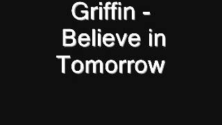 Griffin - Believe in Tomorrow [Lyrics]