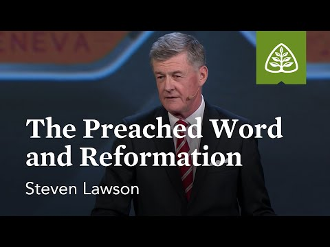 Steven Lawson: The Preached Word and Reformation