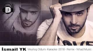 İsmail YK-Meyhoş Oldum - Karaoke - 2018 (Remix) (Nihad Music)