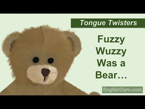 Tongue Twister 9- Fuzzy Wuzzy Was a Bear. Fuzzy Wuzzy Had No Hair...