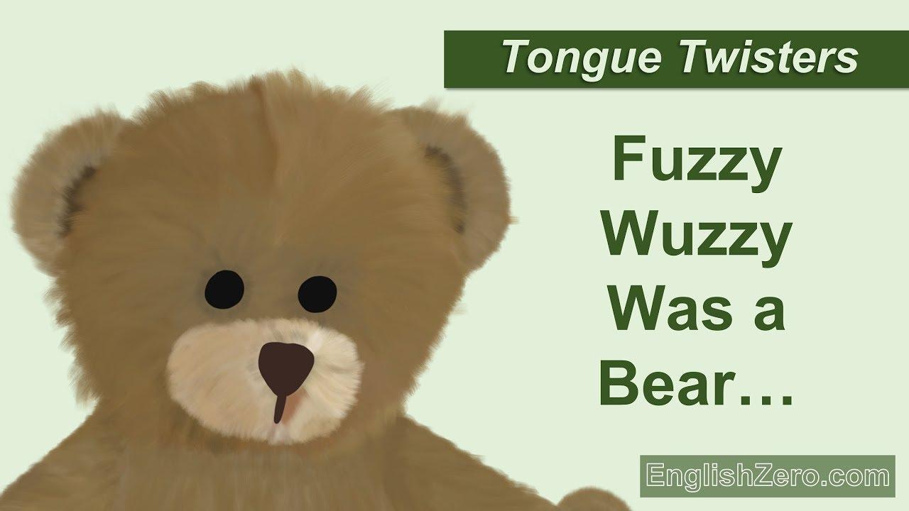 tongue twister 9 fuzzy wuzzy was a bear fuzzy wuzzy had no hair