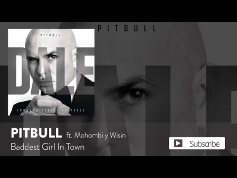 Pitbull - Baddest Girl In Town ft. Mohombi y Wisin [Official Audio]