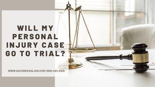 Will my Personal Injury Case go to Trial? | San Bernardino Personal Injury Attorney