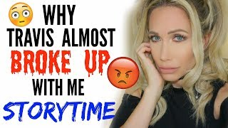 WHY TRAVIS ALMOST BROKE UP WITH ME | STORYTIME