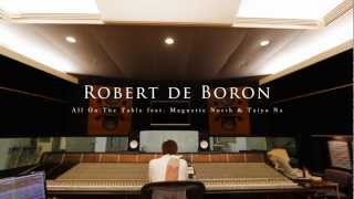 Robert de Boron 「All On The Table feat. Magnetic North & Taiyo Na」 Music Video