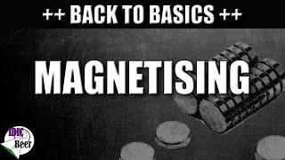 Back to Basics #6 Magnetising
