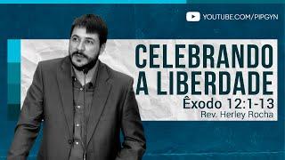 Celebrando a Liberdade - Êxodo 12:1-13 | Rev. Herley Rocha