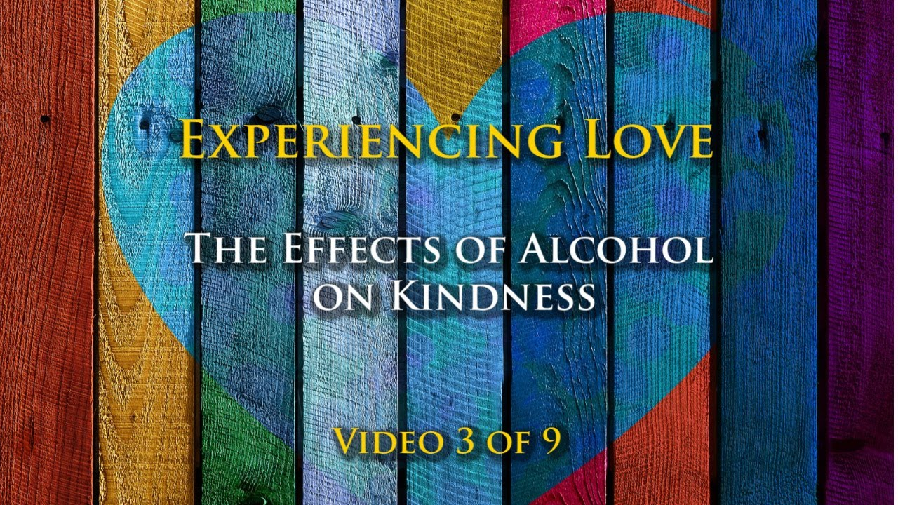 Experiencing Love #3: The Effect of Alcohol on Kindness