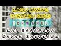 Ichwanul - Lai Bapangka Indak Baujuang | Lagu Minang Terbaru 2020 #laguminangterbaru2020