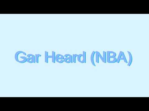 How to Pronounce Gar Heard (NBA)