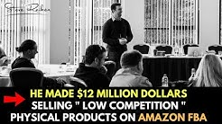 "He Made $12 Million Selling ""Low-Competition ""  Physical Products on Amazon FBA with Stephen Somers"