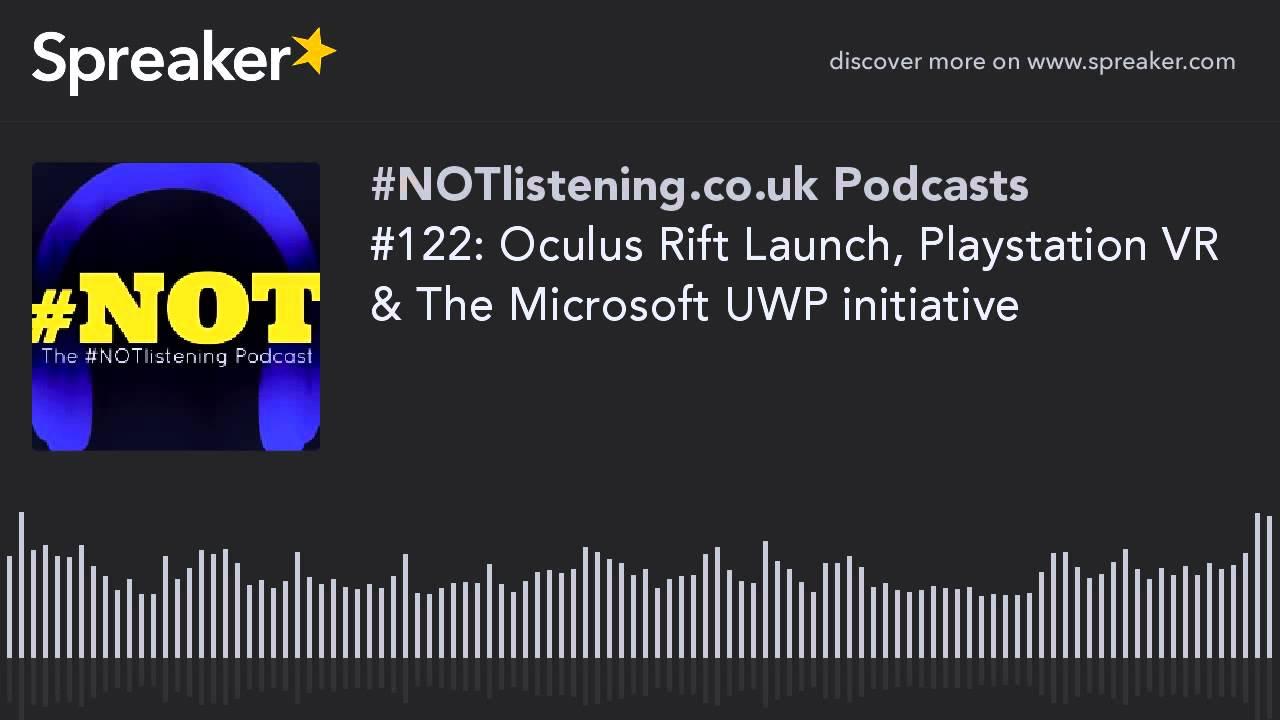 #122: Oculus Rift Launch, Playstation VR & The Microsoft UWP initiative