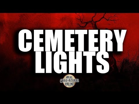 Cemetery Lights | Ghost Stories, Paranormal, Supernatural, Hauntings, Horror