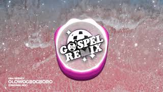 Oba Reengy - Olowogbogboro (Afro House Gospel)