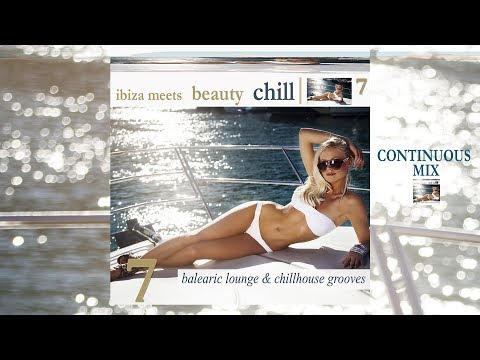 Ibiza Meets Beauty Chill 7 (Balearic Lounge & Chill House Grooves) Continuous Mix Del Mar (Full HD)