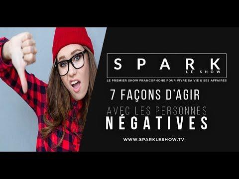 7 FAÇONS D'AGIR AVEC LES PERSONNES NÉGATIVES - Spark le Show