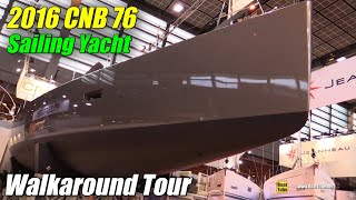 2016 CNB 76 Sailing Yacht - Hull, Deck and Interior Walkaround - 2015 Salon Nautique de Paris