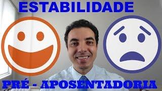 ESTABILIDADE PRÉ APOSENTADORIA - SUPER DICAS VALIOSAS