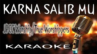 KARNA SALIB MU - JPCC Worship/True Worshippers ( KARAOKE HQ Audio )
