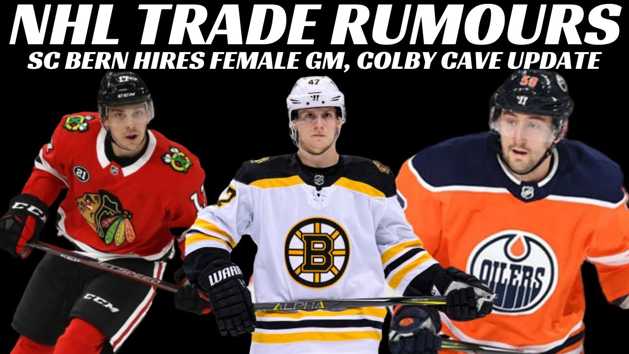 NHL Trade Rumours - Hawks, Oilers, Bruins, Colby Cave, SC Bern Hires Female GM