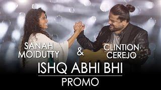 Jammin' Ishq Abhi Bhi Official Promo Clinton Cerejo & Sanah Moidutty #JamminNow