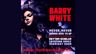 Barry White - Never, Never Gonna Give Ya Up (Rhythm Scholar Lovefunk Remix)