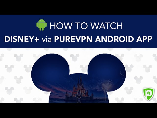 How to Access Disney Plus via PureVPN Android app