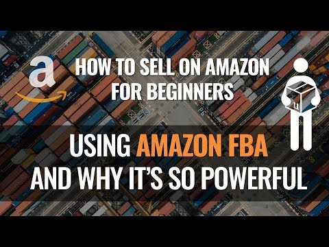 How to Sell on Amazon for Beginners Using FBA & Why It Is So POWERFUL