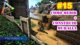 COMO MEDIR ANTES DE CONSTRUIR + MURALLA | ARK Survival Evolved PS4 [#15] | Servidor Oficial PVE