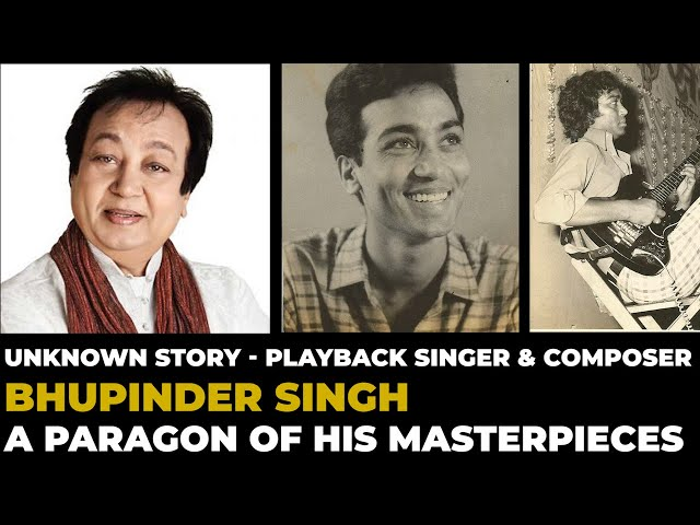 Unknown Story - Playback Singer & Composer Bhupinder Singh : a paragon of his masterpieces