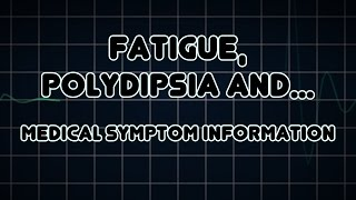 Fatigue, Polydipsia and Blurred vision (Medical Symptom)