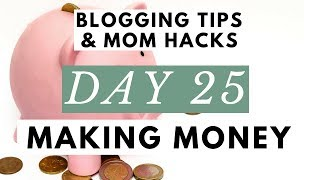 How Can You Make Money Blogging? ● Blogging Tips & Mom Hacks Series DAY 25