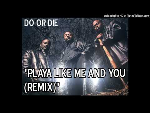 Do or Die - Playa Like Me and You (Remix)