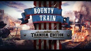 bounty Train РЕЛИЗ С ДОПОЛНЕНИЕМ Trainium Edition