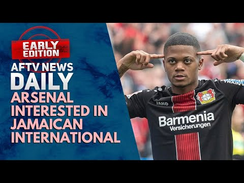 Arsenal Interested In Jamaican International   AFTV News Daily