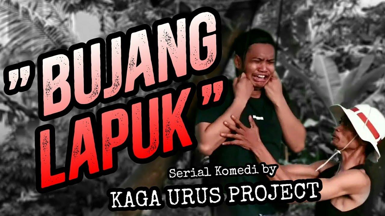 BUJANG LAPUK (SERIAL KOMEDI by KAGA URUS PROJECT) PART 1
