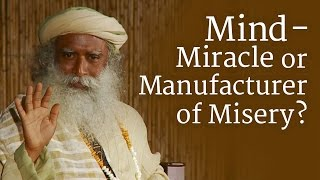 Mind - Miracle or Manufacturer of Misery?