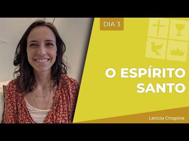 O Espírito Santo | Dia 3 | Letícia Chapine | Jun 16, 2021