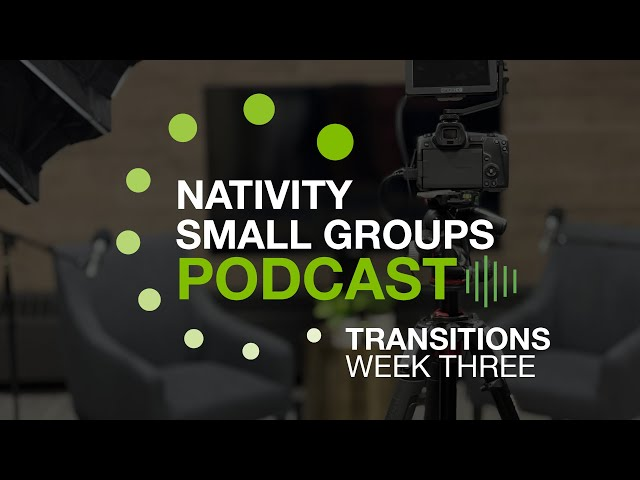 Small Group Podcast - Transitions - Week 3