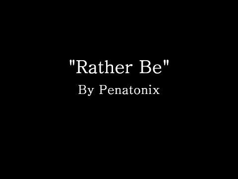 Rather Be - Pentatonix (Lyrics)