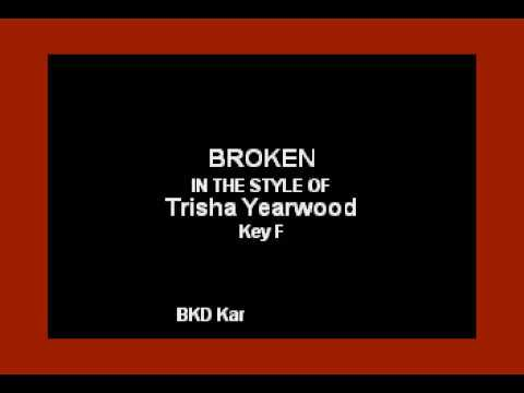 Broken (In the Style of Trisha Yearwood) (Karaoke with Lyrics)