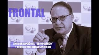 """ANTICORRUPCIÓN ES  """"ODIO POLÍTICO"""" Y PEDRO RIVADENEIRA ES INOCENTE"""