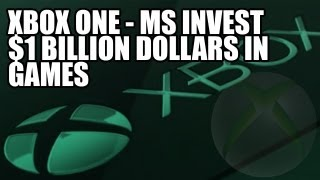 Xbox One - Microsoft Investing $1 Billion Into Xbox One Games - Says Games Are Their Main Priority