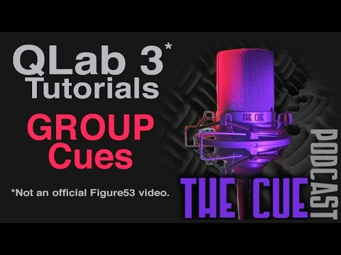 The Cue Tutorials - QLab 3 (Unofficial) - Episode 10 - Group Cues