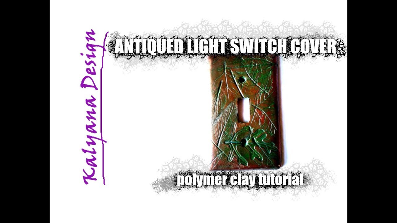 Antiqued Light Switch Cover Polymer Clay Tutorial 022 Youtube