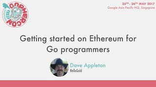 Getting started on Ethereum for Go programmers - GopherCon SG 2017