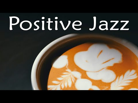 Positive Bossa Jazz - Relaxing Bossa Nova Jazz Music - Good Morning Coffee Music to Start The Day